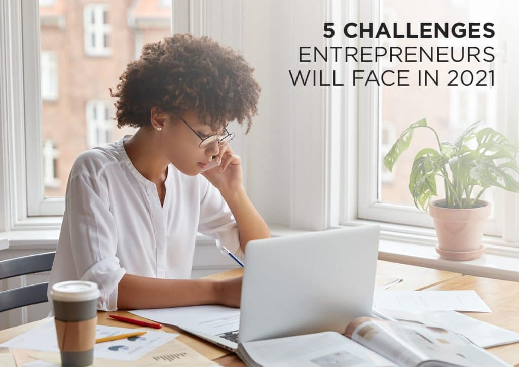 5 Challenges Entrepreneurs Will Face in 2021, According to Data